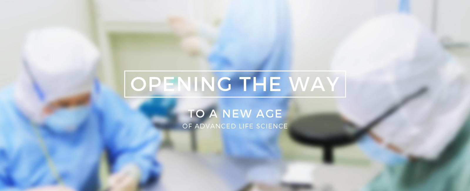 OPENING THE WAY TO A NEW AGE OF ADVANCED LIFE SCIENCE
